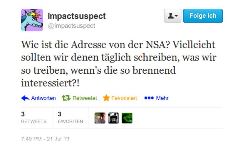 Screenshot des Tweets: Wie ist die Adresse von der NSA? Vielleicht sollten wir denen täglich schreiben, was wir so treiben, wenn's die so brennend interessiert?!
