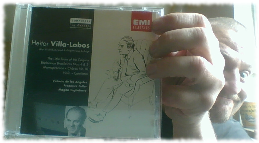 Halte eine CD von Heitor Villa-Lobos hoch (Composers in Person, der Meister dirigiert selbst!)
